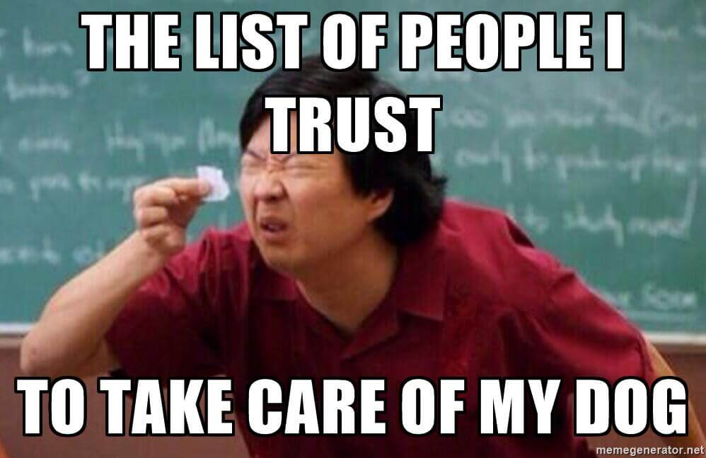 The List of People I Trust to Take Care of My Dog
